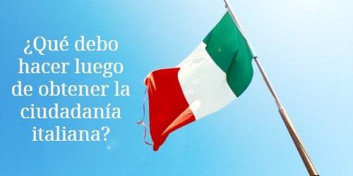 Que debo hacer luego de obtener la ciudadanía italiana